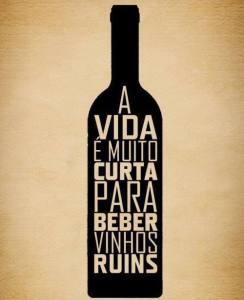 a vida é muia ccurta para beber vinhos ruins